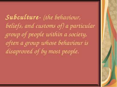 Subculture- (the behaviour, beliefs, and customs of) a particular group of pe...