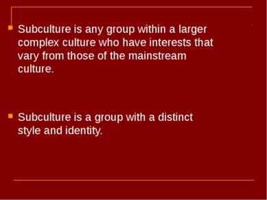 Subculture is any group within a larger complex culture who have interests th...