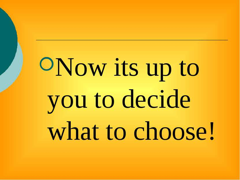 Now its up to you to decide what to choose!