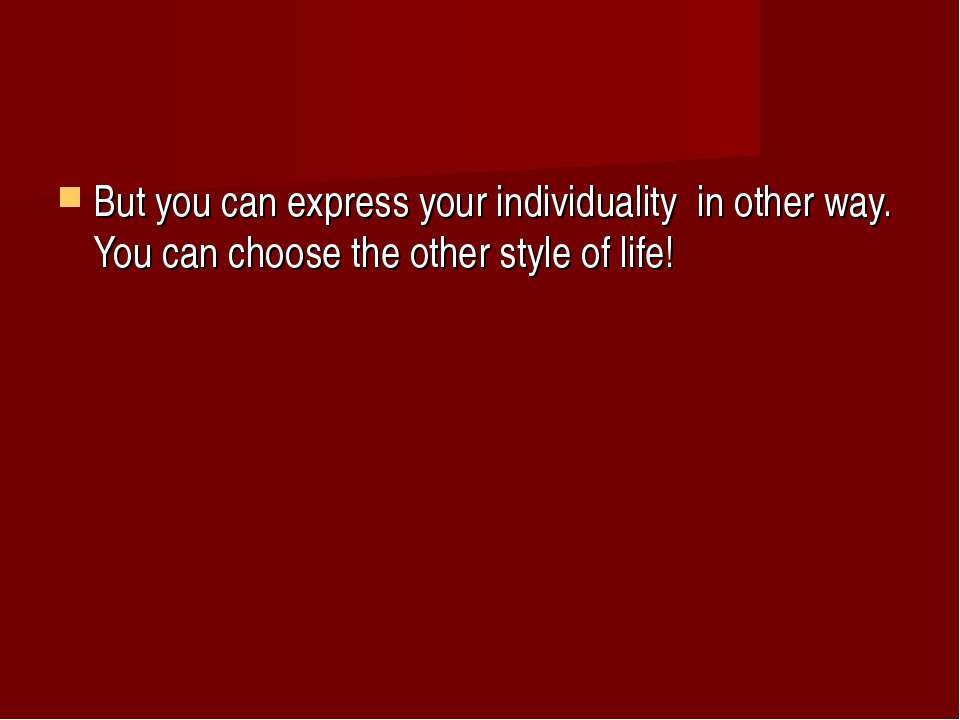 But you can express your individuality in other way. You can choose the other...