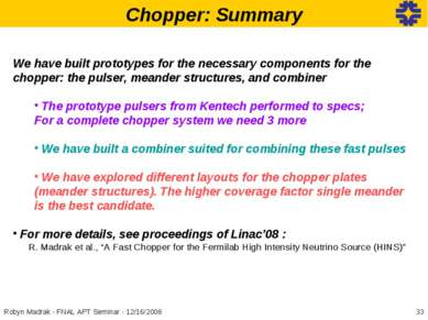 Chopper: Summary We have built prototypes for the necessary components for th...