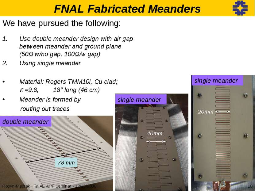 FNAL Fabricated Meanders We have pursued the following: Use double meander de...