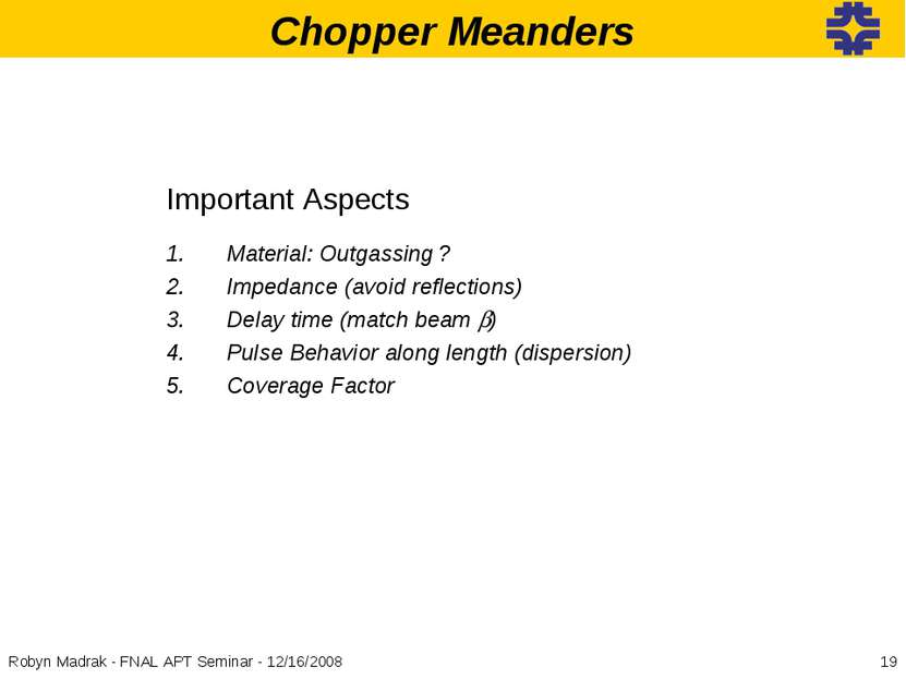 Chopper Meanders Important Aspects Material: Outgassing ? Impedance (avoid re...