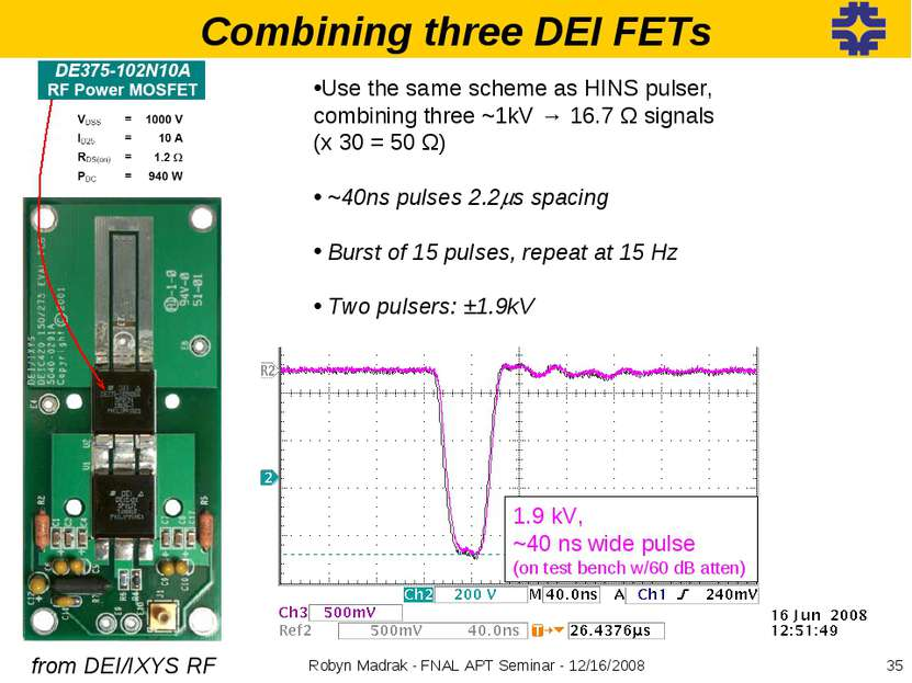 Combining three DEI FETs from DEI/IXYS RF Use the same scheme as HINS pulser,...