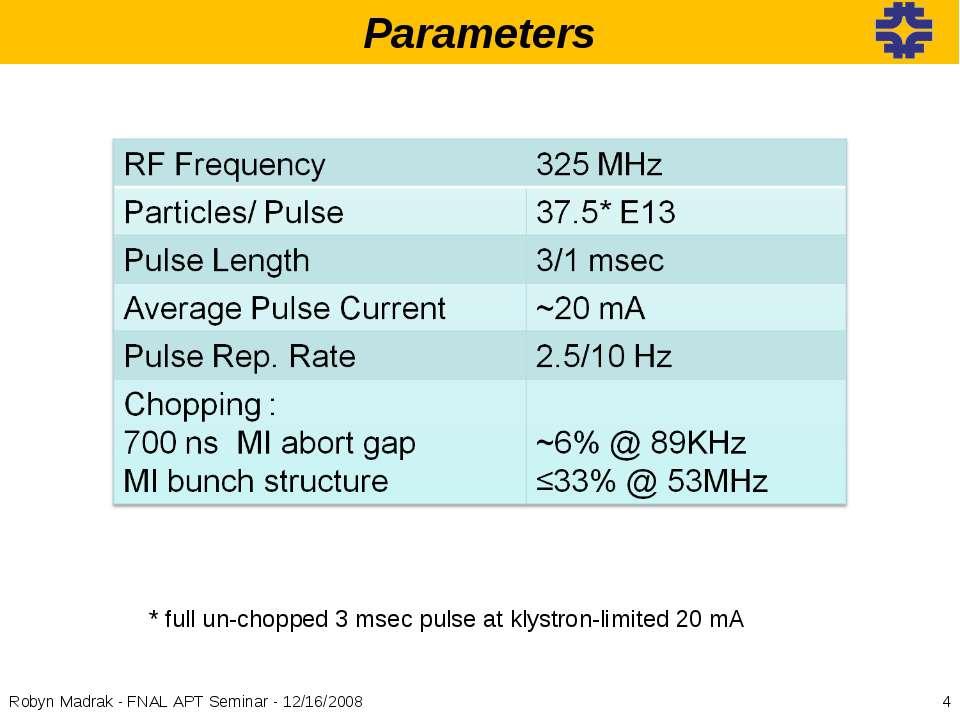 * Robyn Madrak - FNAL APT Seminar - 12/16/2008 Parameters * full un-chopped 3...