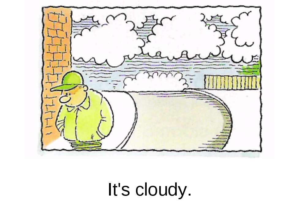 It's cloudy.