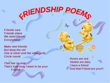 Friends care Friends share We need friends Everywhere! Make new friends But k...