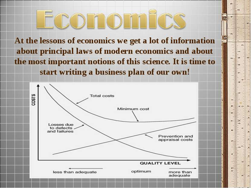 At the lessons of economics we get a lot of information about principal laws ...