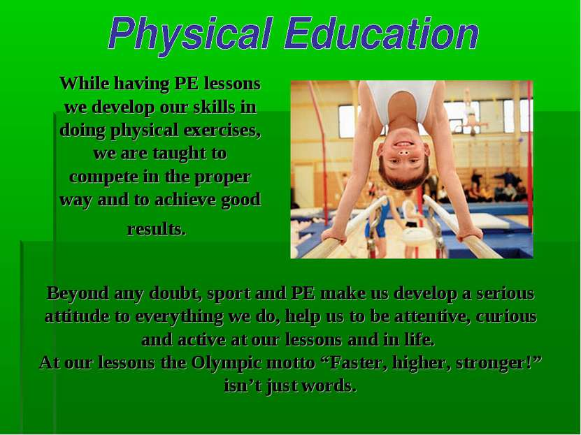 While having PE lessons we develop our skills in doing physical exercises, we...