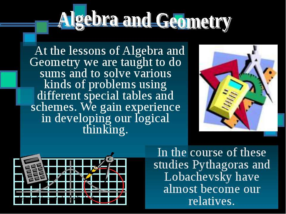At the lessons of Algebra and Geometry we are taught to do sums and to solve ...