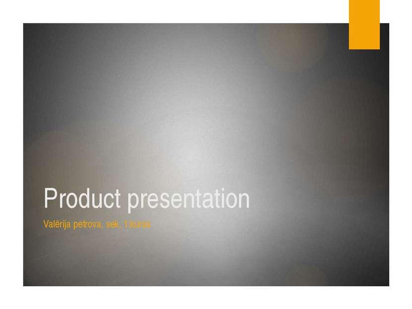 Product presentation Valērija petrova, sek, 1.kurss