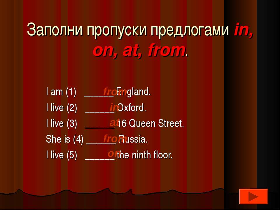Заполни пропуски предлогами in, on, at, from. I am (1) ______ England. I live...