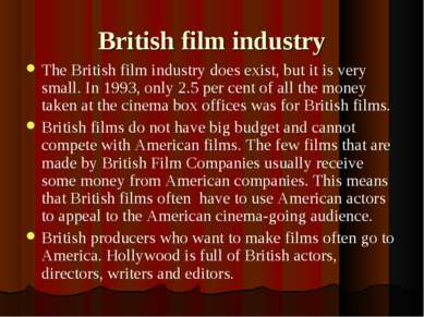 British film industry The British film industry does exist, but it is very sm...