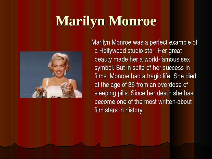 Marilyn Monroe Marilyn Monroe was a perfect example of a Hollywood studio sta...