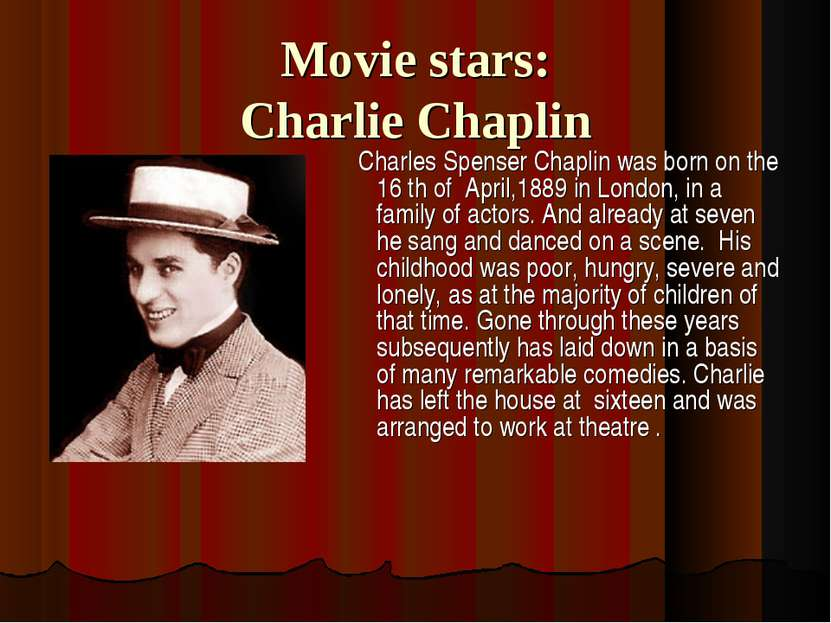 Movie stars: Charlie Chaplin Charles Spenser Chaplin was born on the 16 th of...