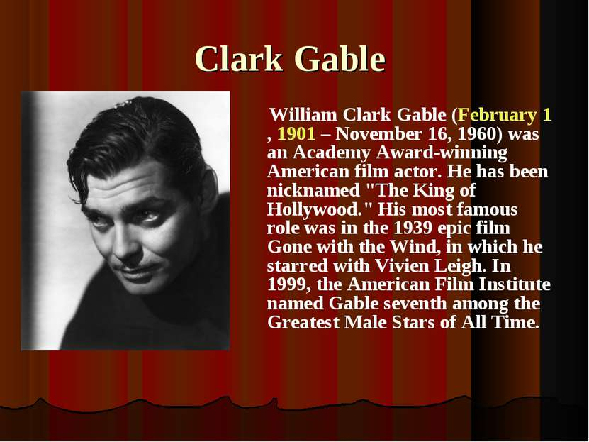 Clark Gable William Clark Gable (February 1, 1901 – November 16, 1960) was an...