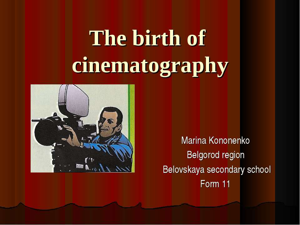 The birth of cinematography Marina Kononenko Belgorod region Belovskaya secon...