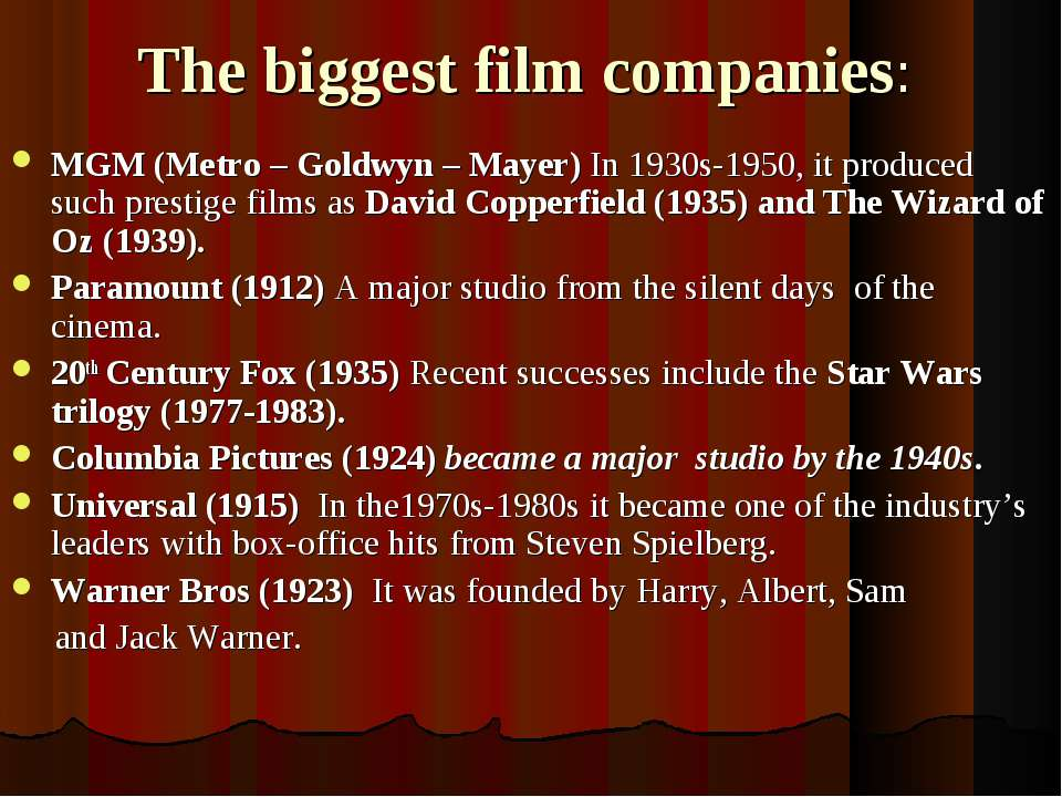 The biggest film companies: MGM (Metro – Goldwyn – Mayer) In 1930s-1950, it p...