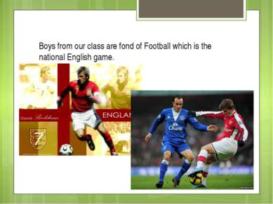 Boys from our class are fond of Football which is the national English game.