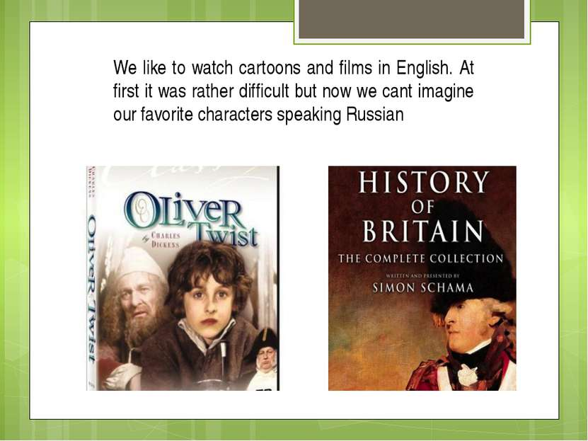 We like to watch cartoons and films in English. At first it was rather diffic...