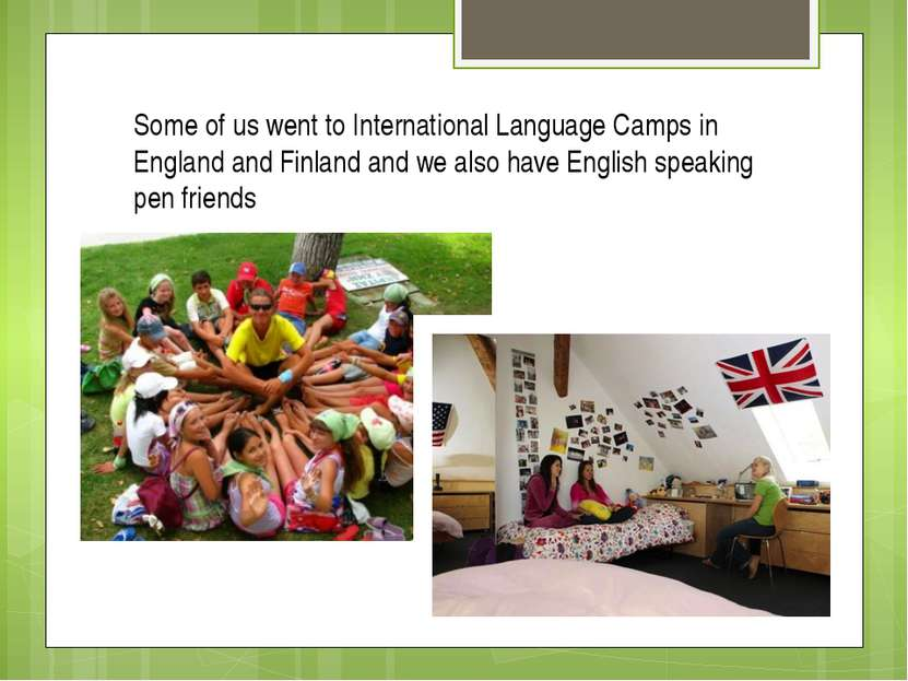 Some of us went to International Language Camps in England and Finland and we...
