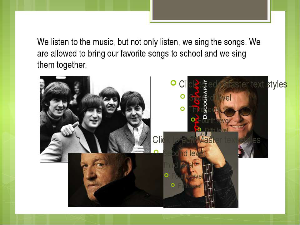 We listen to the music, but not only listen, we sing the songs. We are allowe...