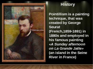 Pointillism is a painting technique, that was created by George Seurat (Frenc...
