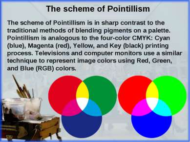 The scheme of Pointillism is in sharp contrast to the traditional methods of ...