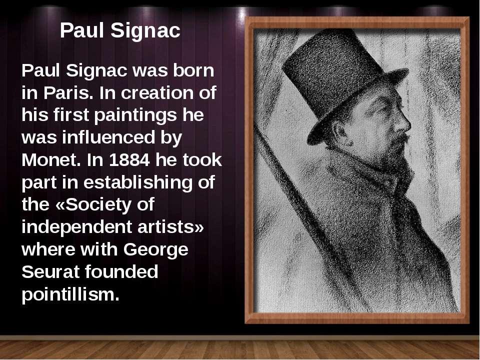 Paul Signac Paul Signac was born in Paris. In creation of his first paintings...