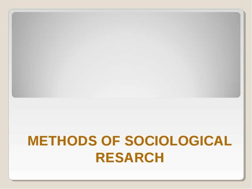 METHODS OF SOCIOLOGICAL RESARCH