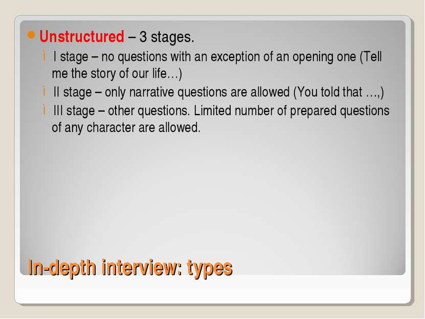 In-depth interview: types Unstructured – 3 stages. I stage – no questions wit...