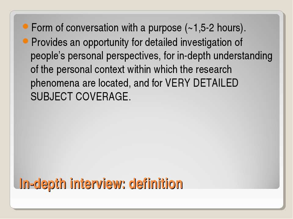 In-depth interview: definition Form of conversation with a purpose (~1,5-2 ho...
