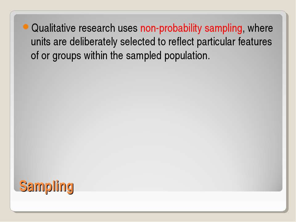 Sampling Qualitative research uses non-probability sampling, where units are ...