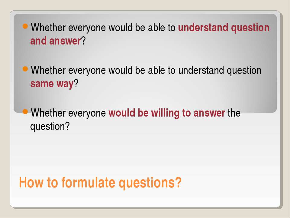 How to formulate questions? Whether everyone would be able to understand ques...