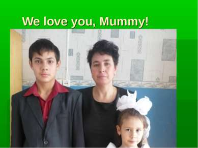 We love you, Mummy!