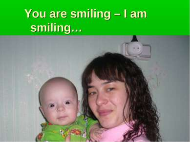 You are smiling – I am smiling…