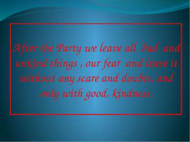 After the Party we leave all bad and unkind things , our fear and leave it wi...