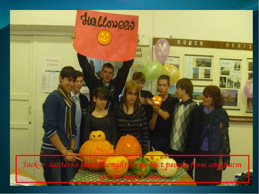 Jack-o- lanterns were thought to protect people from any harm spirits might c...