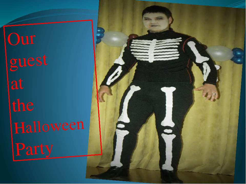 Our guest at the Halloween Party