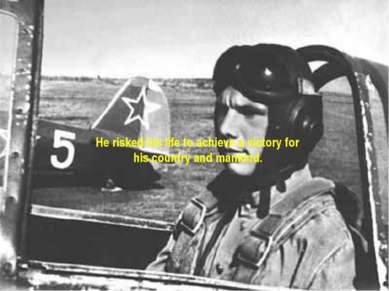 He risked his life to achieve a victory for his country and mankind.