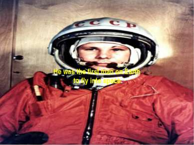 He was the first man on Earth to fly into space