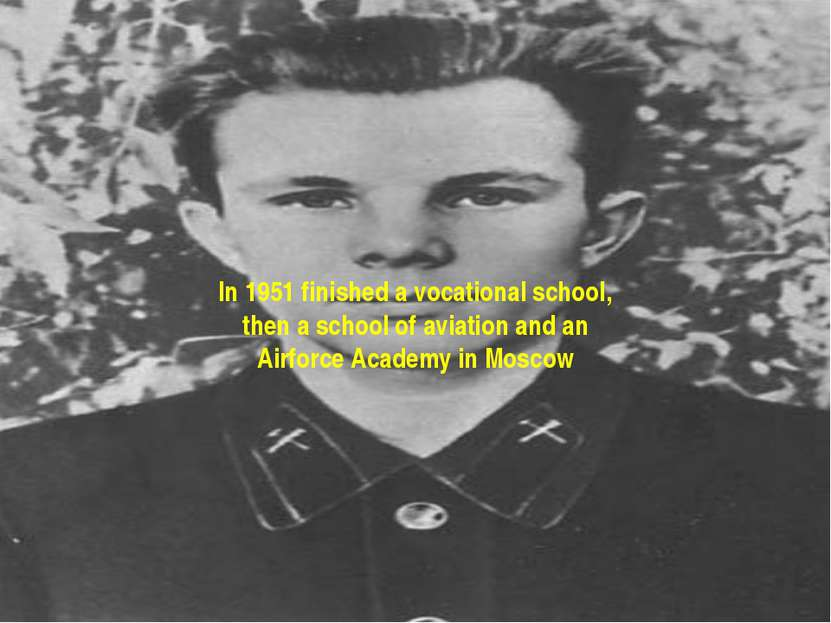 In 1951 finished a vocational school, then a school of aviation and an Airfor...