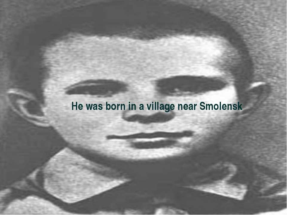 He was born in a village near Smolensk