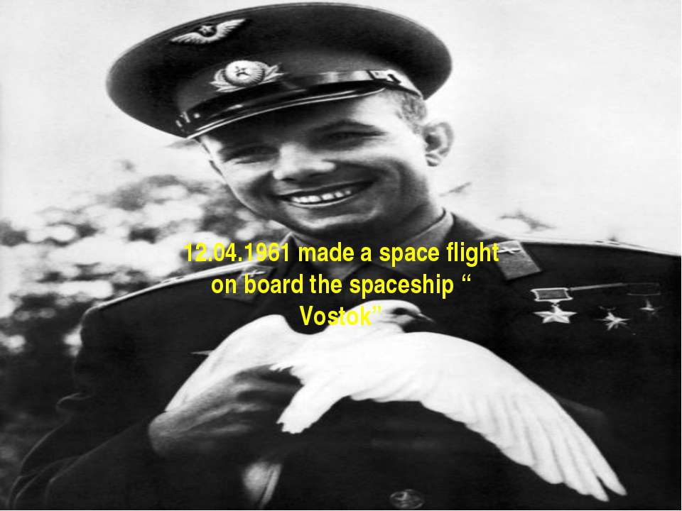 """12.04.1961 made a space flight on board the spaceship """" Vostok"""""""