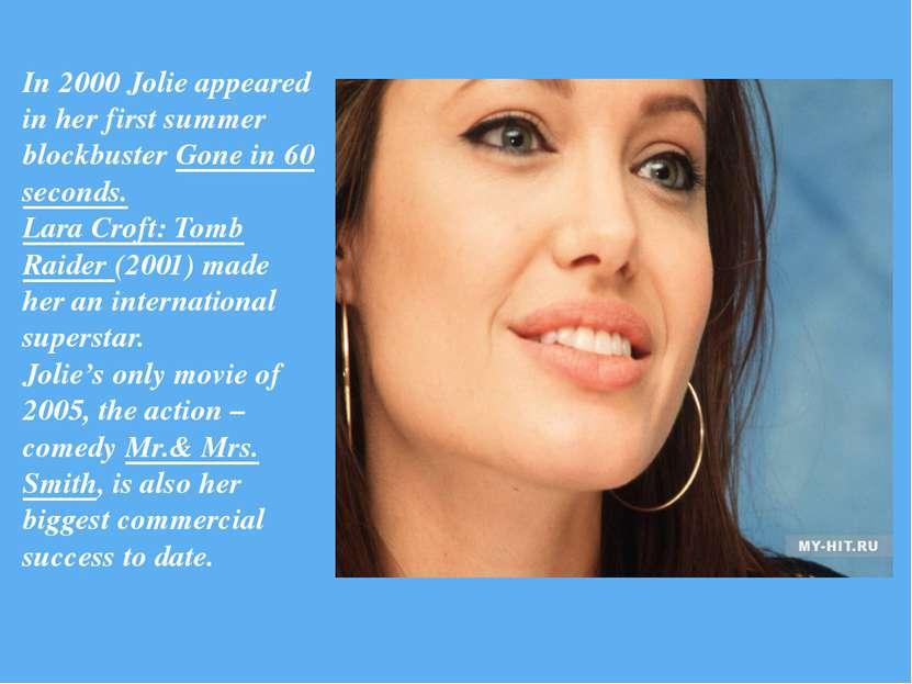 In 2000 Jolie appeared in her first summer blockbuster Gone in 60 seconds. La...