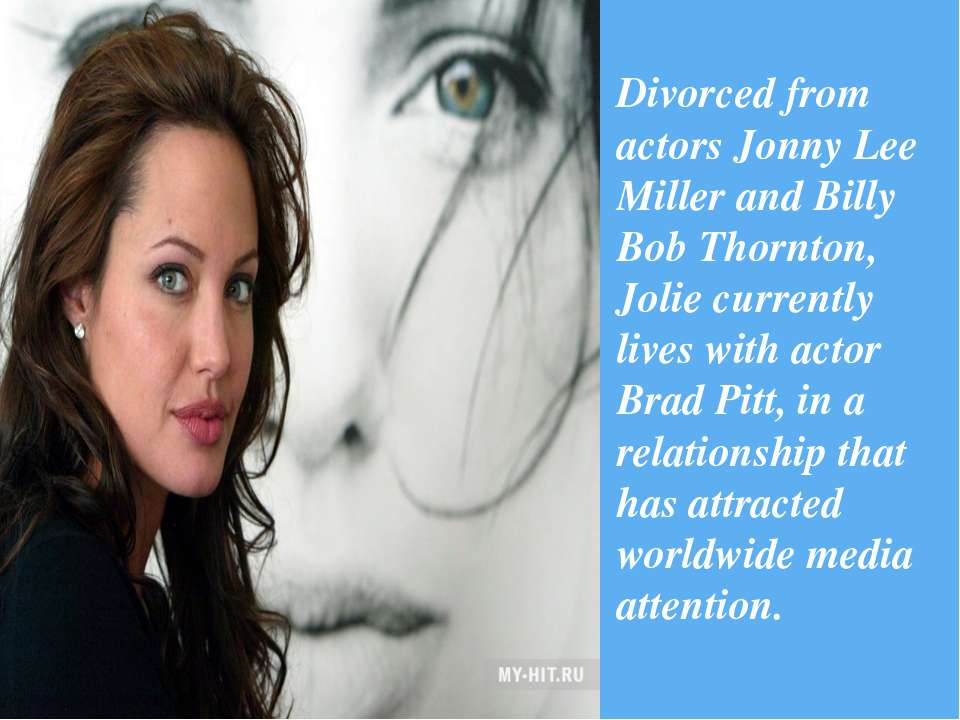 Divorced from actors Jonny Lee Miller and Billy Bob Thornton, Jolie currently...