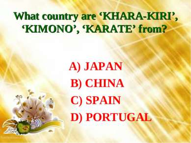 What country are 'KHARA-KIRI', 'KIMONO', 'KARATE' from? A) JAPAN B) CHINA C) ...