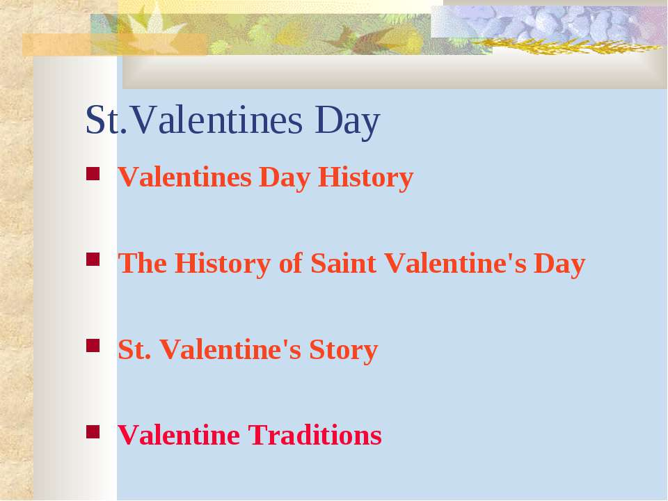 St.Valentines Day Valentines Day History The History of Saint Valentine's Day...