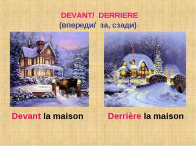 DEVANT/ DERRIERE (впереди/ за, сзади) Devant la maison Derrière la maison