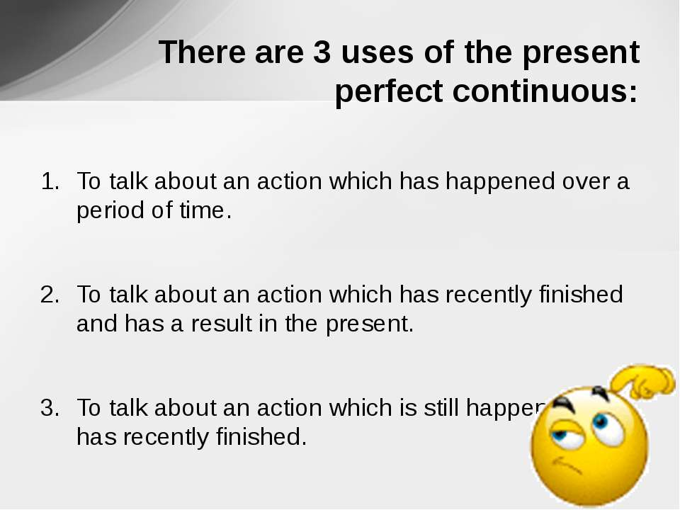 To talk about an action which has happened over a period of time. To talk abo...